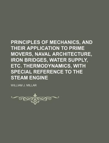 9781130934984: Principles of mechanics, and their application to prime movers, naval architecture, iron bridges, water supply, etc. Thermodynamics, with special reference to the steam engine