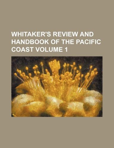 9781130935233: Whitaker's review and handbook of the Pacific Coast Volume 1
