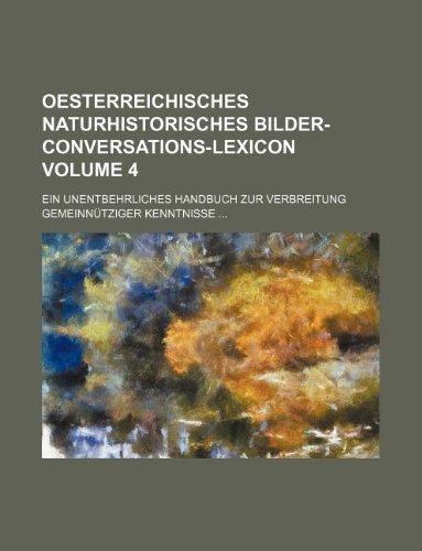 9781130935264: Oesterreichisches naturhistorisches Bilder-Conversations-Lexicon Volume 4 ; Ein unentbehrliches Handbuch zur Verbreitung gemeinnütziger Kenntnisse