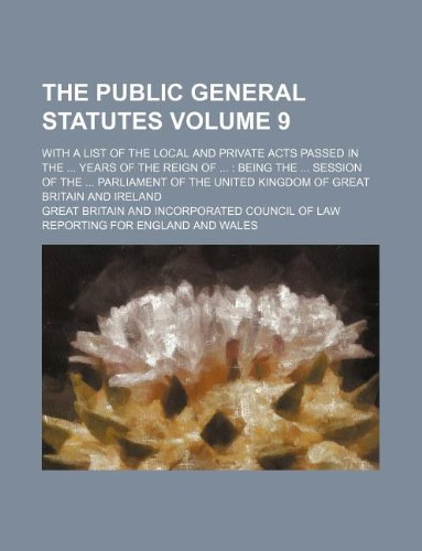 The public general statutes Volume 9; with a list of the local and private acts passed in the years of the reign of being the session of the ... United Kingdom of Great Britain and Ireland (1130938980) by Great Britain