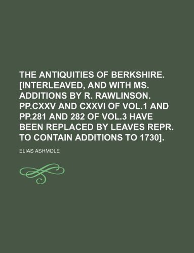 9781130947670: The antiquities of Berkshire. [interleaved, and with MS. additions by R. Rawlinson. Pp.cxxv and cxxvi of vol.1 and pp.281 and 282 of vol.3 have been ... leaves repr. to contain additions to 1730].
