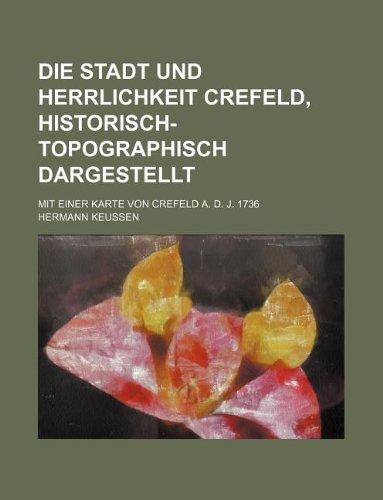9781130951219: Die Stadt und Herrlichkeit Crefeld, historisch-topographisch dargestellt; Mit einer Karte von Crefeld a. d. J. 1736