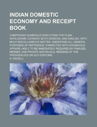 9781130952629: Indian Domestic Economy and Receipt Book; Comprising Numerous Directions for Plain Wholesome Cookery, Both Oriental and English, with Much Miscellaneo