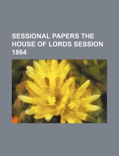 9781130953626: SESSIONAL PAPERS THE HOUSE OF LORDS SESSION 1864