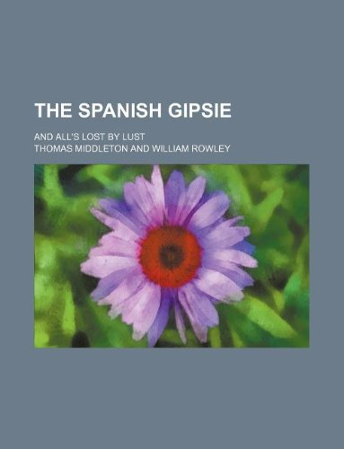 The Spanish gipsie; and All's lost by lust (1130970558) by Middleton, Thomas
