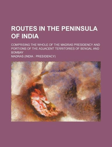 9781130990829: Routes in the peninsula of India; comprising the whole of the Madras Presidency and portions of the adjacent territories of Bengal and Bombay