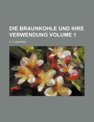 9781130993288: Die Braunkohle und ihre Verwendung Volume 1