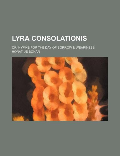 Lyra consolationis; or, Hymns for the day of sorrow & weariness (1130993973) by Bonar, Horatius