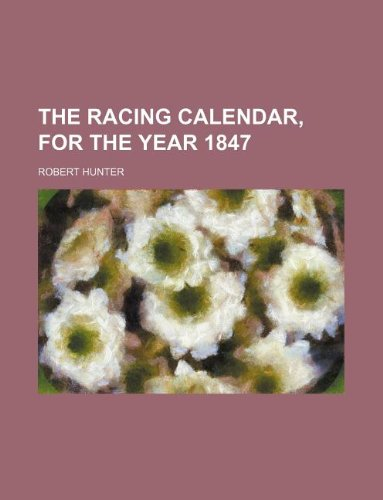 The Racing Calendar, for the Year 1847 (1130996441) by Hunter, Robert