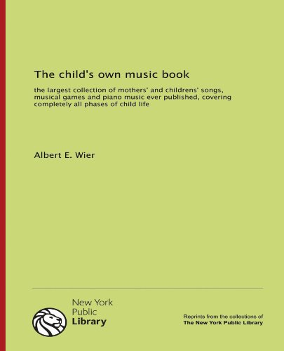 9781131002859: The child's own music book: the largest collection of mothers' and childrens' songs, musical games and piano music ever published, covering completely all phases of child life