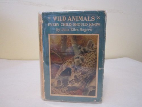 Wild Animals Every Child Should Know: Rogers, Julia E