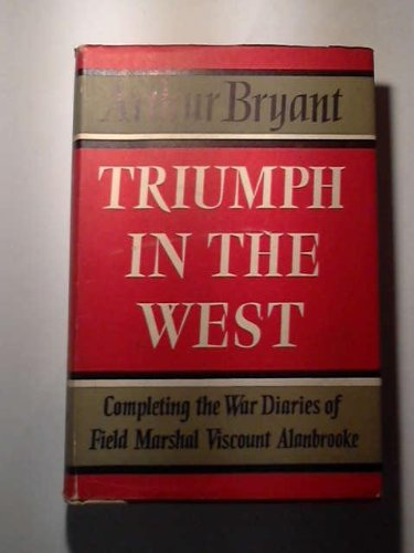 9781131032528: Triumph in the west, 1943-1946: Based on the diaries and autobiographical notes of Field Marshal the Viscount Alanbrooke
