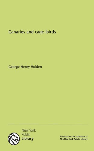 Canaries and cage-birds: Holden, George Henry