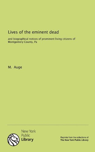 9781131056210: Lives of the eminent dead: and biographical notices of prominent living citizens of Montgomery County, Pa