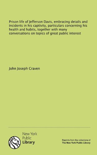 9781131060187: Prison life of Jefferson Davis, embracing details and incidents in his captivity, particulars concerning his health and habits, together with many conversations on topics of great public interest