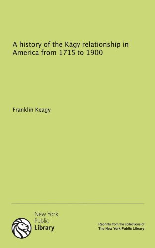 9781131062723: A history of the Kägy relationship in America from 1715 to 1900