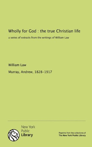 9781131066929: Wholly for God : the true Christian life: a series of extracts from the writings of William Law