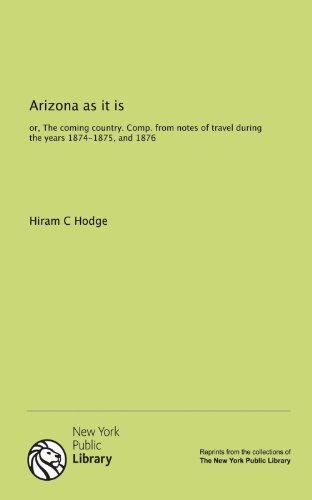 9781131069883: Arizona as it is: or, The coming country. Comp. from notes of travel during the years 1874-1875, and 1876
