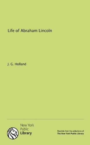 Life of Abraham Lincoln: Holland, J. G.