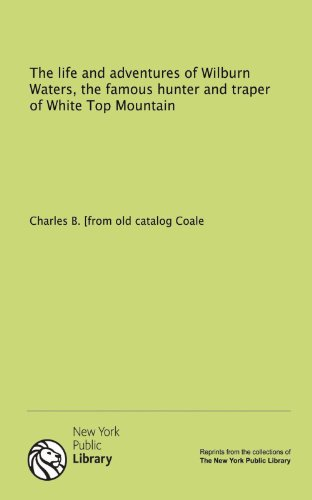 9781131134871: The life and adventures of Wilburn Waters, the famous hunter and traper of White Top Mountain