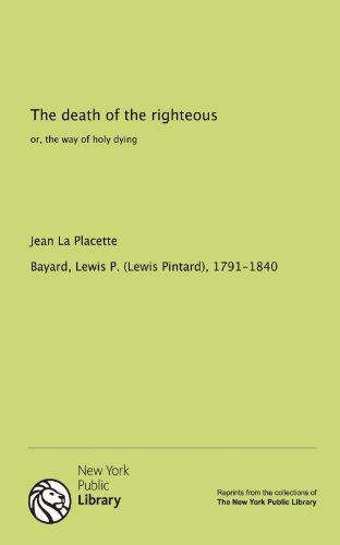 9781131135991: The death of the righteous: or, the way of holy dying