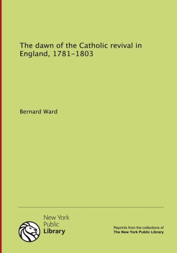 9781131136226: The dawn of the Catholic revival in England, 1781-1803