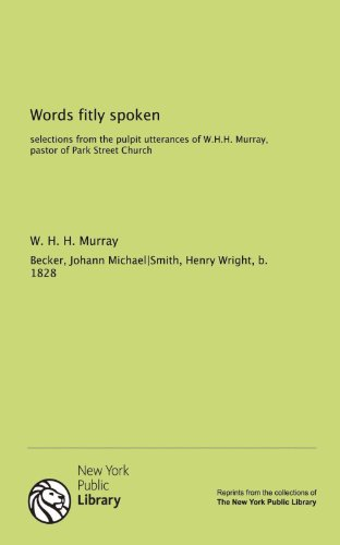 9781131136868: Words fitly spoken: selections from the pulpit utterances of W.H.H. Murray, pastor of Park Street Church