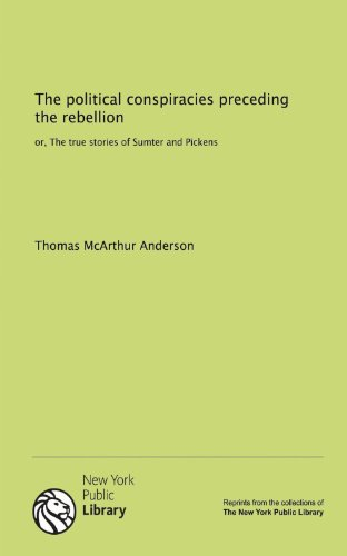 9781131136882: The political conspiracies preceding the rebellion: or, The true stories of Sumter and Pickens