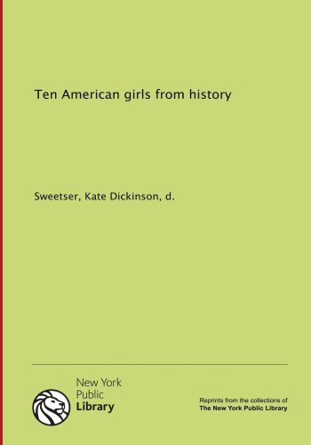 Ten American girls from history: Sweetser, Kate Dickinson