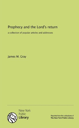 Prophecy and the Lord's return: a collection of popular articles and addresses (113114418X) by James M. Gray