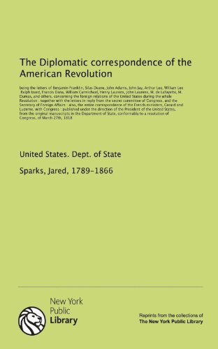 9781131157160: The Diplomatic correspondence of the American Revolution: being the letters of Benjamin Franklin, Silas Deane, John Adams, John Jay, Arthur Lee, ... others, concerning the foreign relations...