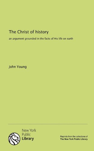 9781131164410: The Christ of history: an argument grounded in the facts of His life on earth