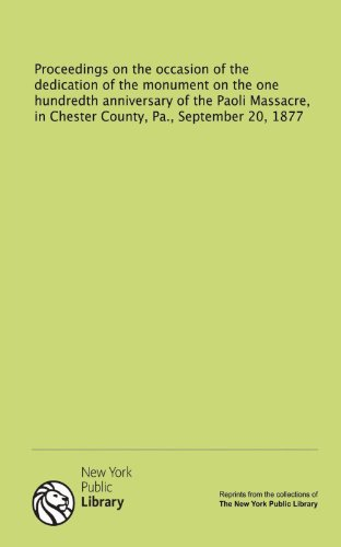 9781131172033: Proceedings on the occasion of the dedication of the monument on the one hundredth anniversary of the Paoli Massacre, in Chester County, Pa., September 20, 1877