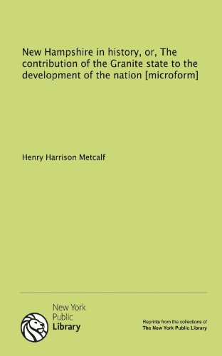 9781131172958: New Hampshire in history, or, The contribution of the Granite state to the development of the nation [microform]