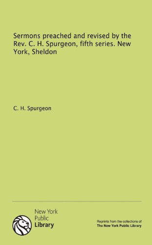 Sermons preached and revised by the Rev. C. H. Spurgeon, fifth series. New York, Sheldon (9781131179803) by C. H. Spurgeon