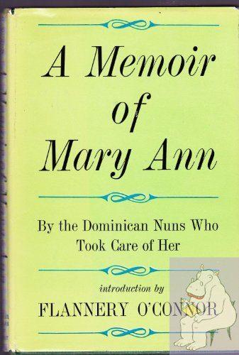 A Memoir of Mary Ann: The Dominican Nuns of Our Lady of Perpetual Help Home, Atlanta, Georgia