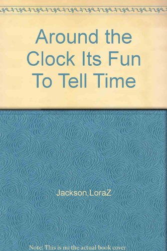 9781131577531: Around the Clock Its Fun To Tell Time