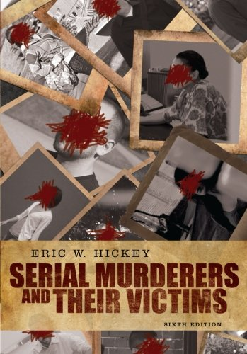Serial Murderers and their Victims: Hickey, Eric W.