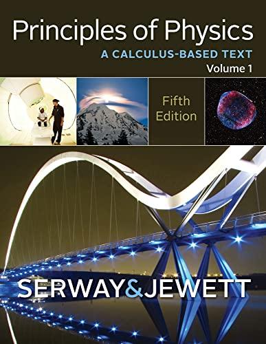 Principles of Physics: A Calculus-Based Text, Volume 1 (Hardback): Raymond A Serway, John W Jewett