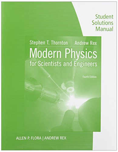 Student Solutions Manual for Thornton/Rex's Modern Physics for Scientists and Engineers, 4th (9781133112198) by Stephen T. Thornton; Andrew Rex