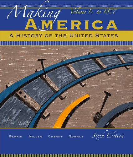 Bundle: Making America: A History of the United States, Volume 1, 6th + Aplia 1-Semester Printed Access Card (113329538X) by Berkin, Carol; Miller, Christopher; Cherny, Robert; Gormly, James