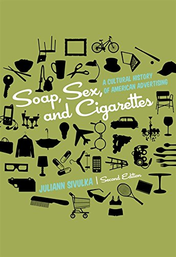 Soap, Sex, and Cigarettes: A Cultural History of American Advertising: Sivulka, Juliann