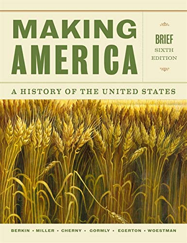 Making America: A History of the United States, Brief (1133317693) by Carol Berkin; Christopher Miller; Douglas Egerton; James Gormly; Robert Cherny