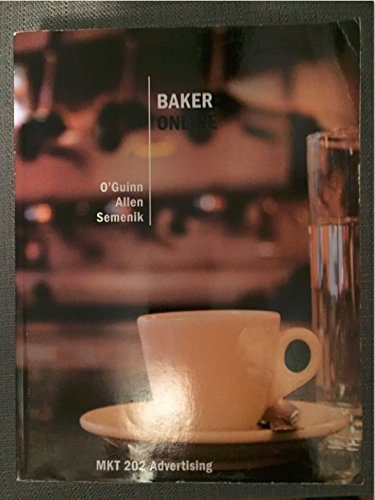 Baker Online MKT 202 Advertising: O'Guinn, Thomas C.; Allen, Chris T.; Semenik, Richard