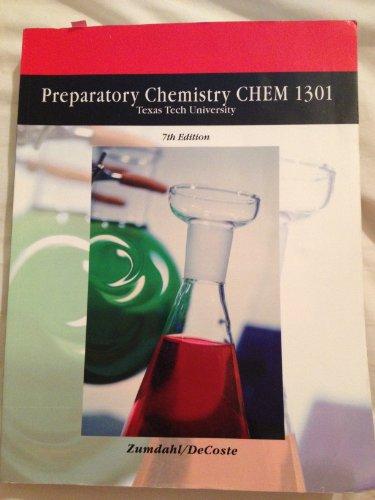 Preparatory Chemistry CHEM 1301 Texas Tech University 7th Edition: DeCoste, Steven S. Zumdahl/...