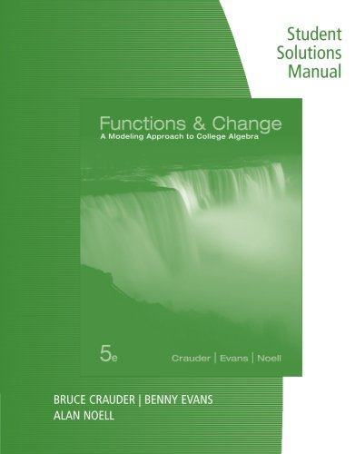 Functions and Change: A Modeling Approach to College Algebra, by Crauder, 5th Edition, Solutions ...
