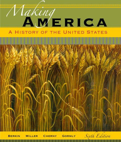 Bundle: Making America: A History of the United States, 6th + Aplia 2-Semester Printed Access Card (1133391907) by Berkin, Carol; Miller, Christopher; Cherny, Robert; Gormly, James