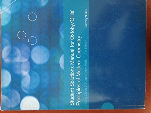 Student Solutions Manual for Oxtoby/Gillis' Principles of Modern Chemistry UCLA Chem 20A ...