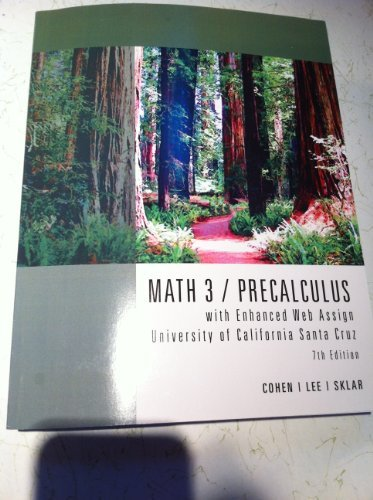 9781133446606: Math 3 / Precalculus with Enhanced Web Assign University of California Santa Cruz 7th Edition Cohen, Lee, Sklar by Lee, Sklar Cohen (2007-05-03)
