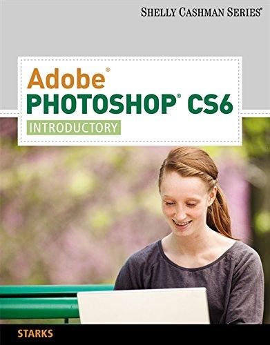 Adobe Photoshop CS6: Introductory, by Shelly: Gary B. Shelly / Joy L. Starks